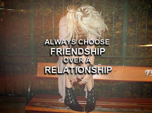 Always Choose Friendship Over A Realtionship Choice Quotes Classy Friendship Over Quotes