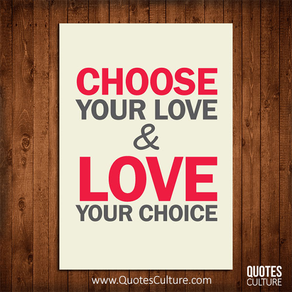 Choose Your Love, Love Your Choice.