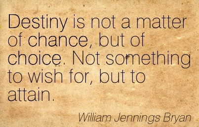 essay on destiny chance or choice 'destiny' is choice of the people pretty much anything that's induced by humans  or result of their neglect is a choice it only seems as destiny, sometimes,.