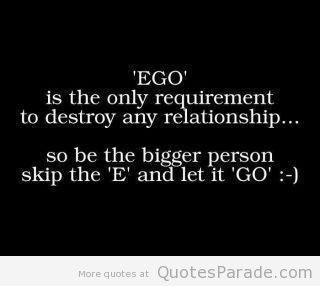 ego is the only requirement to destroy any relationship so be