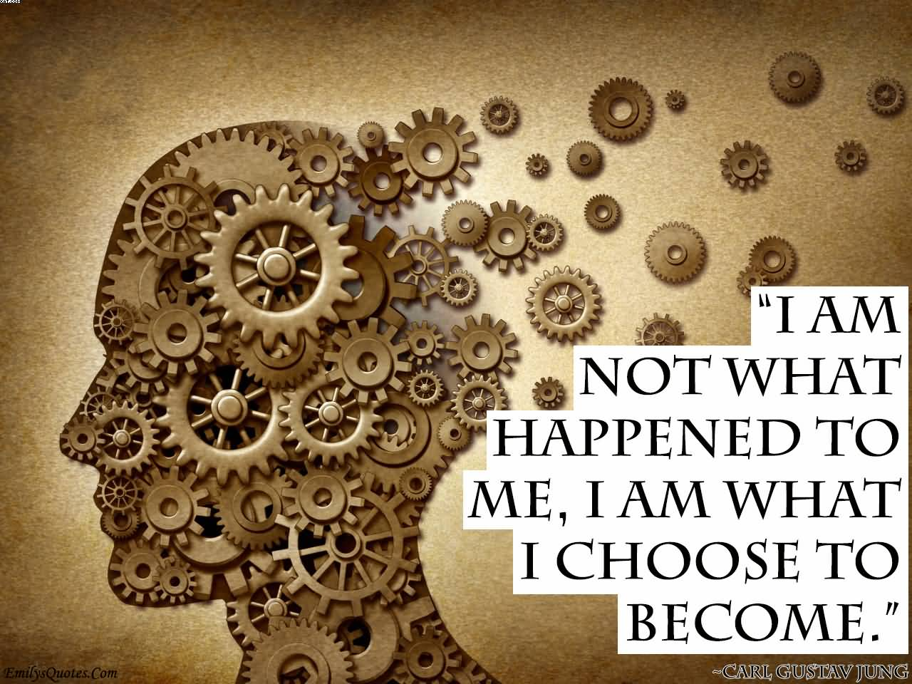 I Am Not Whta Happened To Me, I Am What I choose To become. - Choice Quotes
