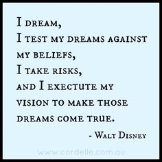 I Dream I Test My Dreams Against My Beliefs I Take Risks And I