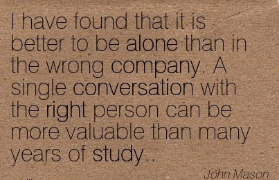 INTERESTING: It Is Better To Be Alone, Than In The Wrong ...