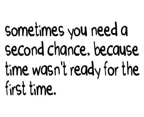 Second Love Quotes Unique Sometimes You Need A Second Chance Because Time Wasn't Ready For