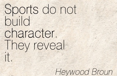 sports don t build character they reveal
