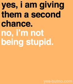 Yes, I Am Giving Them A Second Chance. No I'm Not Being Stupid.