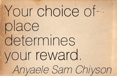 Your choice of place determines your reward anyaele sam chiyson jpg