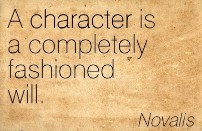A Character is a Completely Fashioned will. - Novalis