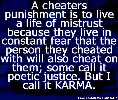 A Cheater punishment is to live a life of Mistrust…