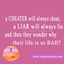 A Cheater will Always Cheat, A lear Will Always Lie And then They Wonder Why their Life Is So Bad!!