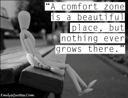 A Comfort Zone Is A Beautiful Place, but Nothing Ever Grows There. - Comfort Quotes