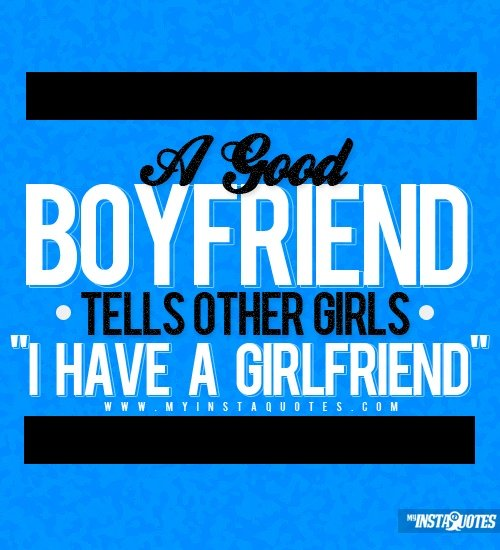 "A Good boyfriend tells other Girls. "" I have A Girlfriends""  -Cheating Quote"