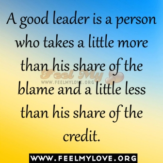 A Good Leader Is A Person Who Takes A Little More Than His Share Of The Blame And A Little Less Than His Share Of The Credit. ~ Blame Quotes