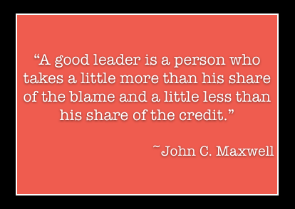 A Good Leader Is A Person Who Takes A Little More Than His Share Of The Blame And A Little Less Than His Share Of The Credit. - John C, Maxwell