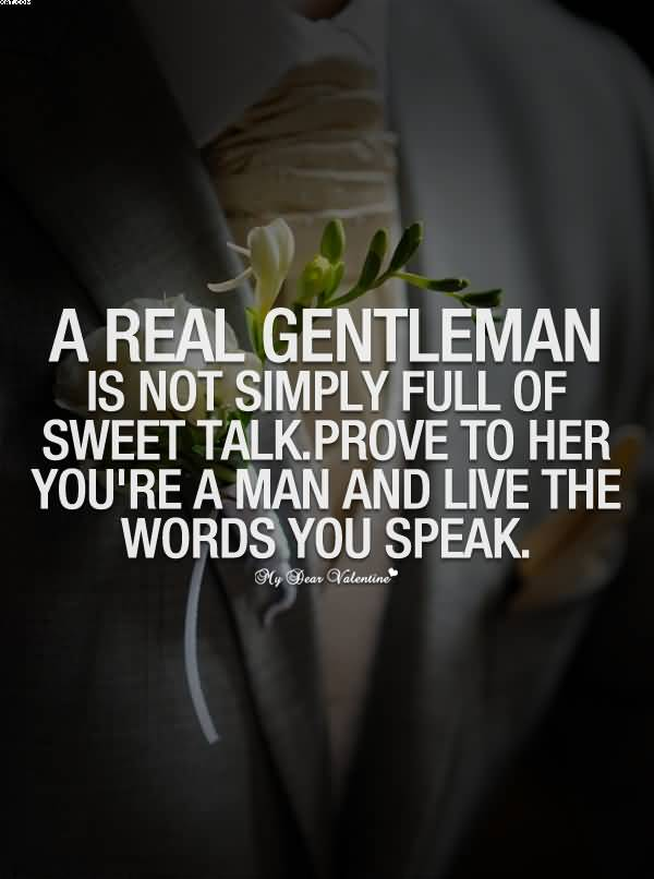A Real gentlemen Is Not Simply Full OF Sweet Talk.Prove To her You're A Man And live the Words you Speak. - Cheating Quotes