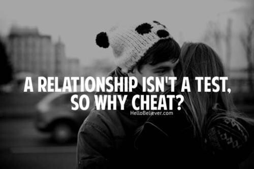A Relationship isn't A test, So why Cheat.
