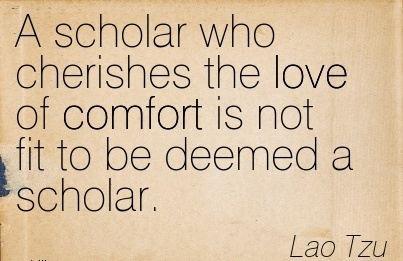 A Scholar Who Cherishes The Love Of Comfort Is Not Fit To Be Deemed A Scholar. - Lao Tzu