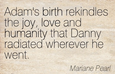 Adam's Birth Rekindles The Joy, Love And Humanity That Danny Radiated Wherever He Went. - Mariane Pearl