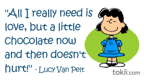 All I Really Need is Love, bu a Little Chocolate now and then Doesn't Hurt! - Lucy Van Pelt - Comfort Quotes