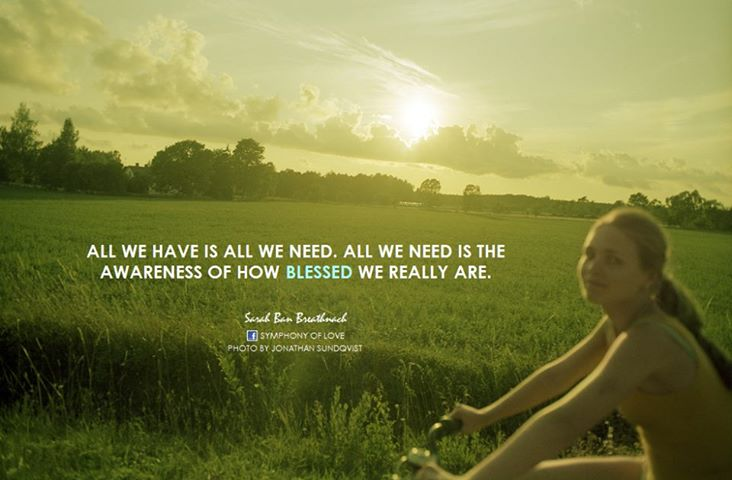 All We Have Is All We Need. All We Need Is the Awareness Of How Blessed We Really Are.