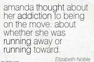 Amanda Thought About Her Addiction To Being On The Move. About Whether She Was Running Away Or Running Toward. - Elizabeth Noble