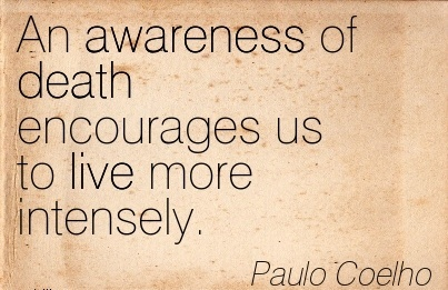 An Awareness Of Death Encourages Us To Live More Intensely. - Paulo Coelho