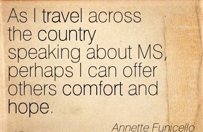 As I Travel Across The Country Speaking About MS, Perhaps I Can Offer Others Comfort And Hope. - Annette Funicello