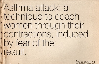 Asthma Attack  A Technique To Coach Women Through Their Contractions, Induced By Fear Of The Result. - Bauvard