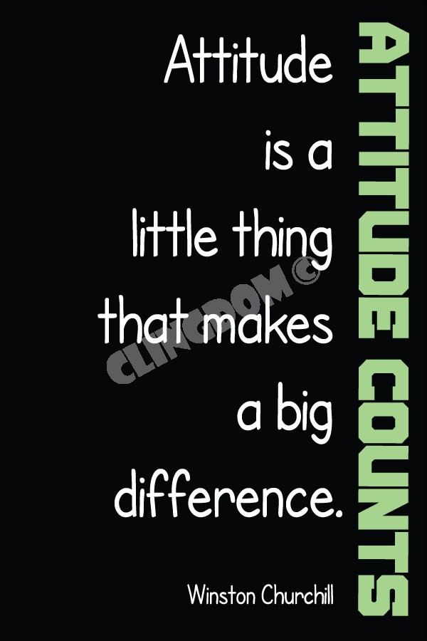 Attitude Counts Attitude is a little thing that makes a big Difference. - Character Quotes