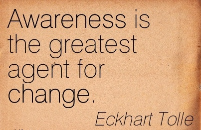 Awareness Is The Greatest Agent For Change. - Eckhart Tolle