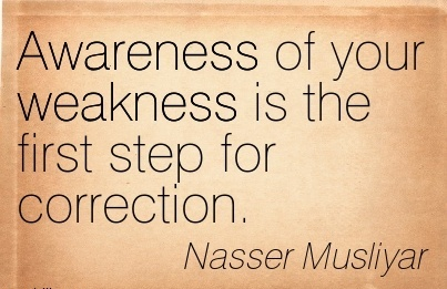 Awareness Of Your Weakness Is The First Step For Correction. - Nasser Musliyar