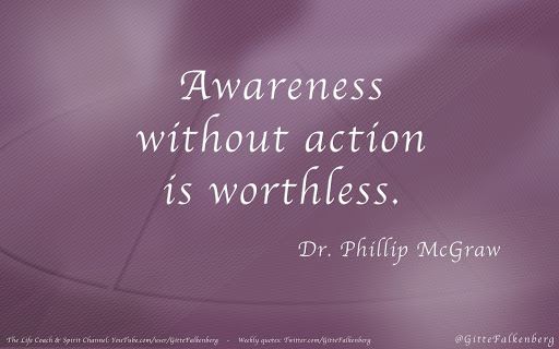 Awareness Without Action Is Worthless. Dr Phillip McGraw