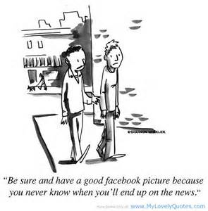 Be Sure And have A Good Facebook Picture beacuse you never know When you'll End Up on the news. - Cheating Quotes