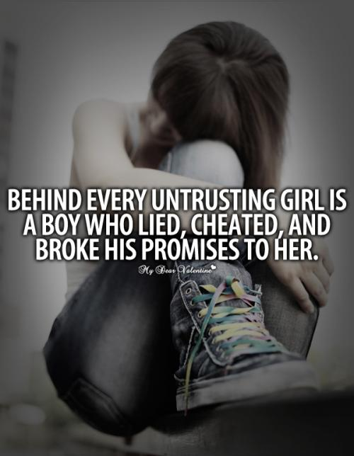 Behind Every Intrusting girl Is A Boy Who Lied, Cjheated, And broke his Promises To Her.