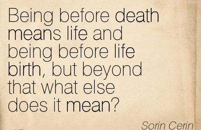 Being Before Death Means Life And Being Before Life Birth, But Beyond That What Else Does It Mean! - Scrin Cerin