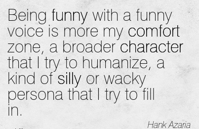 Being Funny With a Funny Voice is More My Comfort Zone.. - Hank Azaria