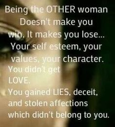 being The Other Woman Doesn't make You Win. It makes you Lose… You Self Esteem, your value, You Character.