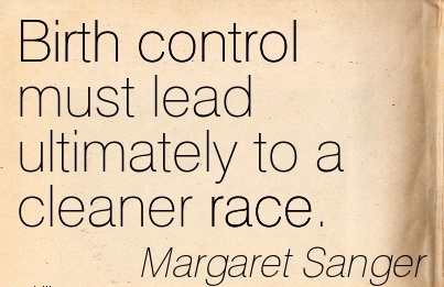 Birth Control Must Lead Ultimately To A Cleaner Race. - Margaret Sanger