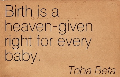 Birth Is A Heaven-Given Right For Every Baby. - Toba Beta