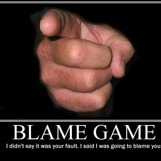 Blame Game i Didn't Say It was Your Fault. I Said I Was Going To Blame You.