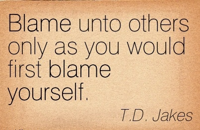 Blame Unto Others Only As You Would First Blame Yourself. - T.D. Jakes