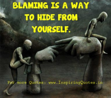 Blaming Is A Way To Hide From Yourself. - ~ Blame Quotes