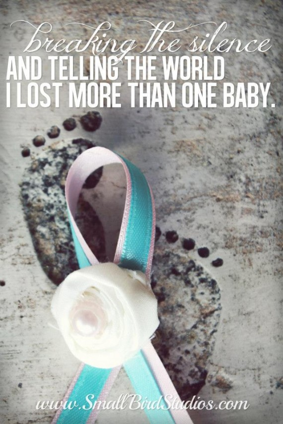 Breaking The Silence And Telling The World I LOst More Than One Baby. - Awareness Quote
