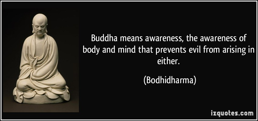 Buddha Means Awareness The Awareness Of Body And Mind That Prevents Evil From Arising In Either. - Bodhidharma