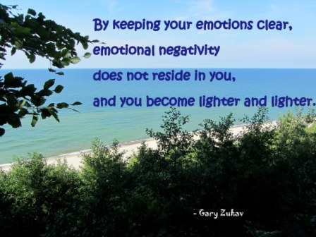 By Keeping Your Emotions Clear, Emotional Negativity Does Not Reside In You, And You Become Lighter And Lighter. - Gary Zukav - Awareness Quote