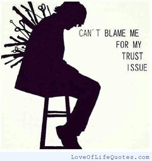 Cant Blame Me For My Trust Issue.