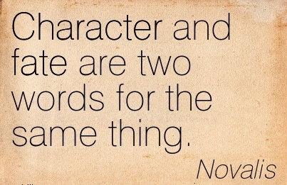 Character And Fate are Two Words For The Same Thing. - Novalis