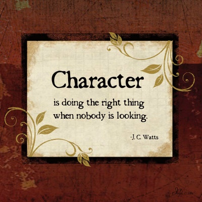 Character Is doing the Right thing When Nobody Is looking.