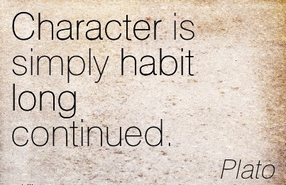 Character is Simply Habit long Continued. - Plato