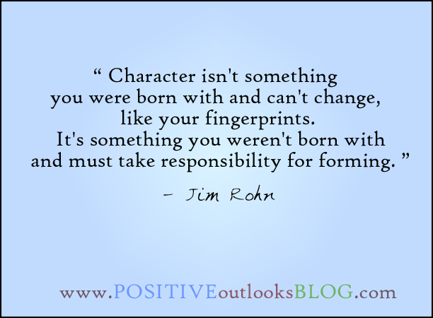 Character Isn't Something You Were Born With And Can't Change, Like Your Fingerprints. - Jim Rohn